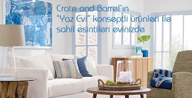 Crate and Barrel'ın Yaz Evi konseptli ürünleri ile sahil esintilerini evinize taşıyın