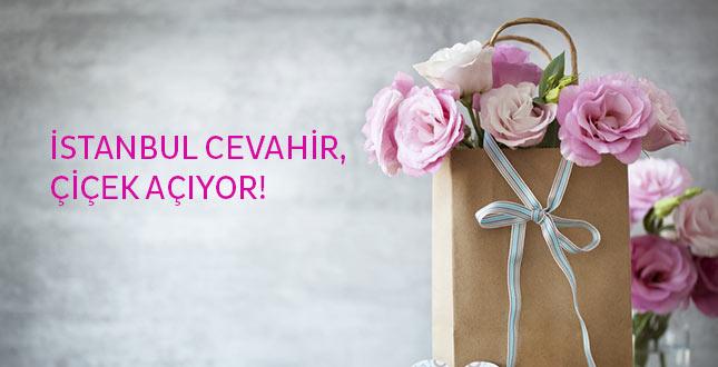 İSTANBUL CEVAHİR, ÇİÇEK AÇIYOR!