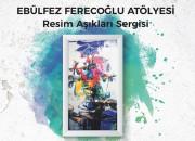 Ebülfez Ferecoğlu Atölyesi 'Resim Aşıkları Sergisi'Capacity Sanat Galerisi'nde