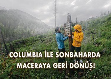 COLUMBIA İLE SONBAHARDA MACERAYA GERİ DÖNÜŞ!