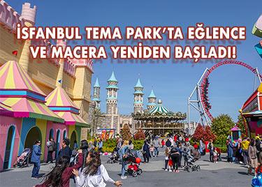 İSFANBUL TEMA PARK'TA EĞLENCE VE MACERA YENİDEN BAŞLADI!