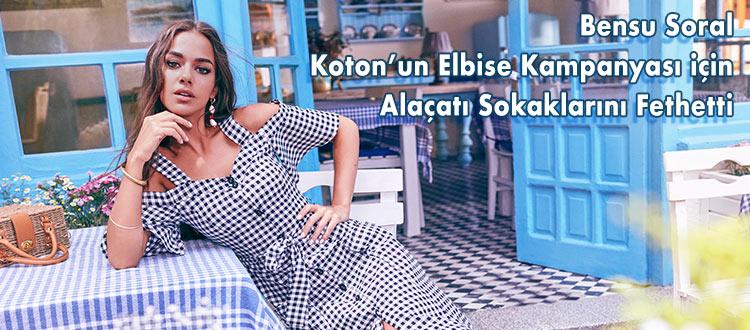 Bensu Soral  Koton'un Elbise Kampanyası için Alaçatı Sokaklarını Fethetti
