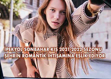 IPEKYOL SONBAHAR-KIŞ 2021-2022 SEZONU ŞEHRİN ROMANTİK İHTİŞAMINA EŞLİK EDİYOR