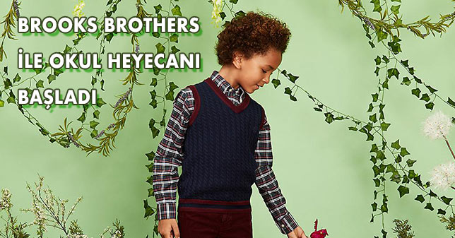 BROOKS BROTHERS İLE OKUL HEYECANI BAŞLIYOR