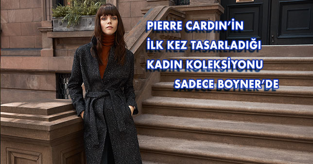 PIERRE CARDIN'İN İLK KEZ TASARLADIĞI KADIN KOLEKSİYONU SADECE BOYNER'DE
